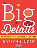 The Big Book of Details: 46 Moves for Teaching Writers to Elaborate
