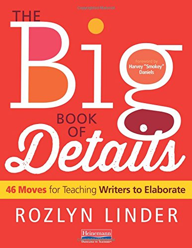 Pdf Teaching The Big Book of Details: 46 Moves for Teaching Writers to Elaborate