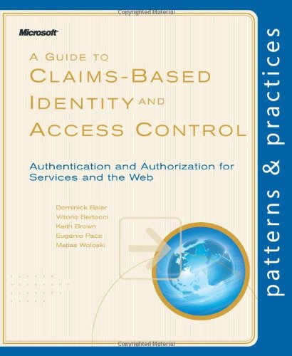 A Guide to Claims-Based Identity and Access Control (Patterns & Practices) (Identity And Access Management Best Practices)