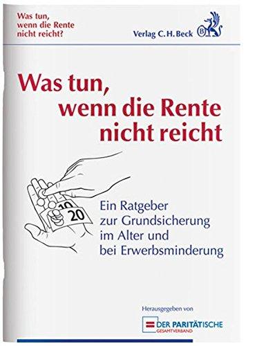 Was tun, wenn die Rente nicht reicht?: Ein Ratgeber zur Grundsicherung im Alter und bei Erwerbsminderung, Rechtsstand: 1. Januar 2012