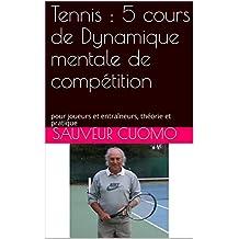 Tennis : 5 cours de Dynamique mentale de compétition: pour joueurs et entraîneurs, théorie et pratique (French Edition)