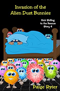 Invasion of the Alien Dust Bunnies (Rick Shilling to the Rescue Book 4) by [Ryter, Paige]