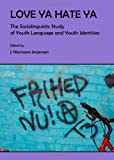 Love Ya Hate Ya : The Sociolinguistic Study of Youth Language and Youth Identities, Jirgensen, J. Normann, 144382061X