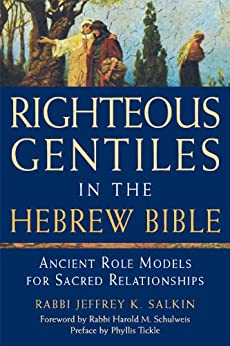 Righteous Gentiles in the Hebrew Bible: Ancient Role Models for Sacred Relationships by [Rabbi Jeffrey K. Salkin]