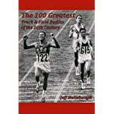 The 100 Greatest Track & Field Battles of the 20th Century