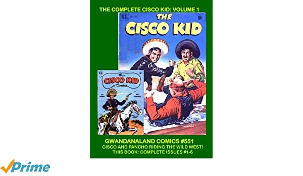 The Complete Cisco Kid Volume 1 Gwandanaland Comics 551 And Pancho Riding Wild West Based On Classic Character Of Books