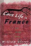 Cave Life in France, William Glover, 0595135218