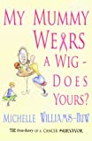 My Mummy Wears a Wig - Does Yours?, Michelle Williams-Huw, 1906125112