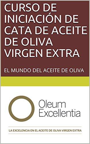CURSO DE INICIACIÓN DE CATA DE  ACEITE  DE OLIVA VIRGEN EXTRA: EL MUNDO DEL ACEITE DE OLIVA