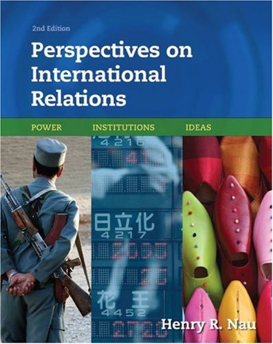 Perspectives on International Relations: Power, Institutions, and Ideas