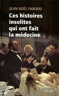 Ces histoires insolites qui ont fait la médecine, Fabiani, Jean-Noël