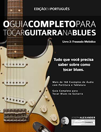Amazoncom O Guia Completo Para Tocar Blues Na Guitarra