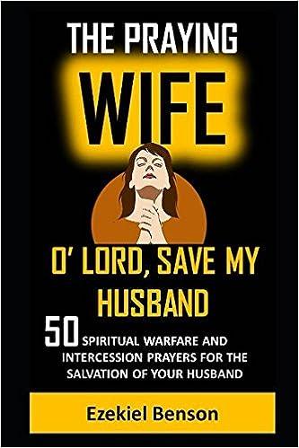 The Praying Wife: O' Lord, Save My Husband: 50 Spiritual Warfare And
