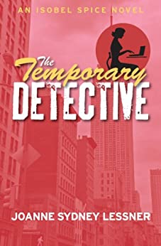 The Temporary Detective (An Isobel Spice Mystery Book 1) by [Lessner, Joanne Sydney]