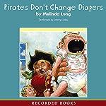 Pirates Don't Change Diapers | Melinda Long