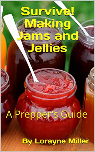 Survive! Making Jams and Jellies: A Prepper's Guide