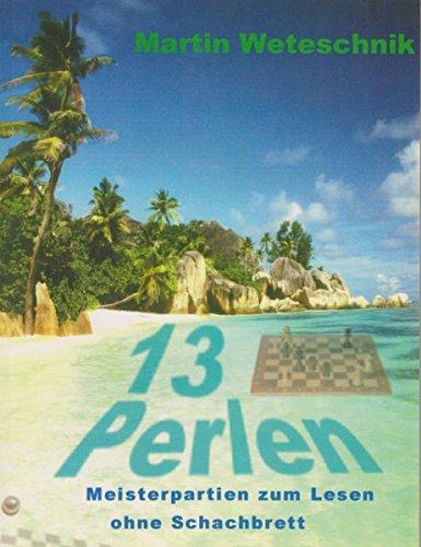 13 Perlen: Meisterpartien zum Lesen ohne Schachbrett Gebundenes Buch – 1. Januar 2001 Martin Weteschnik Beyer Joachim Verlag