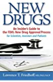 New Drugs: An Insider's Guide to the FDA's New Drug Approval Process for Scientists, Investors and Patients
