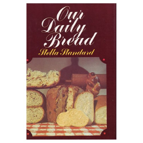 Our Daily Bread: 365 Recipes for Wonderful Breads