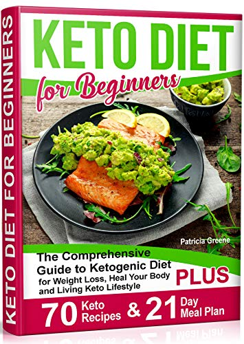 Keto Diet for Beginners: The Comprehensive Guide to Ketogenic Diet for Weight Loss, Heal Your Body and Living Keto Lifestyle PLUS 70 Keto Recipes & 21-Day Meal Plan Program (Low Calorie High Protein Recipes Weight Loss)