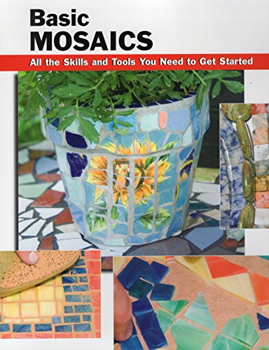 Basic Mosaics: All the Skills and Tools You Need to Get Started (How To Basics)