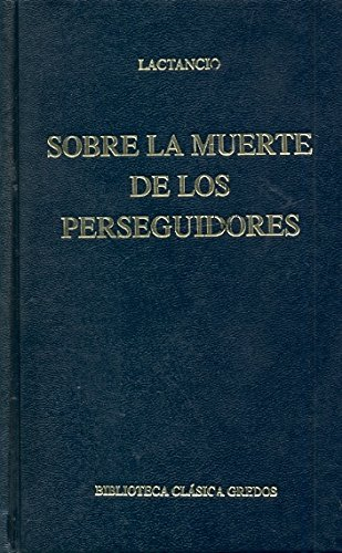 Download Sobre la muerte de los perseguidores / On the Deaths of the Persecutors (Biblioteca clasica Gredos / Gredos Classic Library) (Spanish Edition) pdf