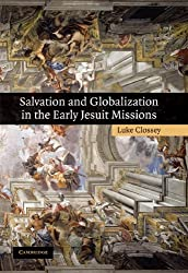 Salvation and Globalization in the Early Jesuit Missions by Luke Clossey (2008-05-05)