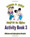 Uche and Uzo Say It in Igbo Activity Book 3, Aghaegbuna Ozumba and Chineme Ozumba, 149546637X