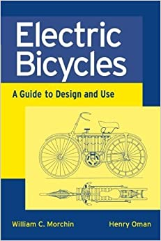 Book Electric Bicycles: A Guide to Design and Use by William C. Morchin (2005-11-25)