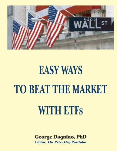 EASY WAYS TO BEAT THE MARKET WITH ETFs: This book will show you how to minimize the losses on your investments. The performance of several portfolios ... returns are also discussed in detail. by CreateSpace Independent Publishing Platform