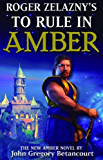 Roger Zelazny's To Rule in Amber (Dawn of Amber Trilogy Book 3)
