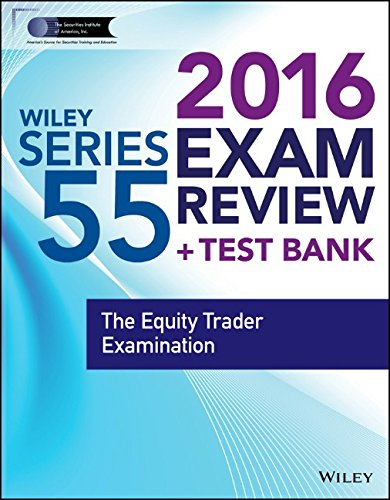 Wiley Series 55 Exam Review 2016 + Test Bank: The Equity Trader Examination (Wiley FINRA)