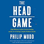 The Head Game: High Efficiency Analytic Decision-Making and the Art of Solving Complex Problems Quickly | Philip Mudd