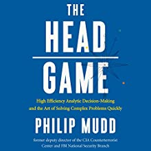 The Head Game: High Efficiency Analytic Decision-Making and the Art of Solving Complex Problems Quickly Audiobook by Philip Mudd Narrated by Greg Abbey