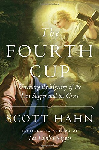 The Fourth Cup: Unveiling the Mystery of the Last Supper and the Cross cover