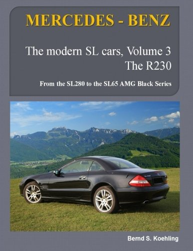 MERCEDES-BENZ, The modern SL cars, The R230: From the SL280 to the SL65 AMG Black Series (Volume 3)