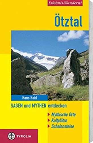 Erlebnis-Wandern! Ötztal: Sagen und Mythen entdecken. Mystische Orte, Kultplätze, Schalensteine