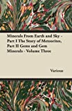 Minerals from Earth and Sky - Part I the Story of Meteorites, Part Ii Gems and Gem Minerals - Volume Three, Various, 1447417372