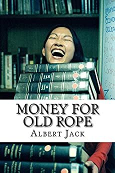 Money for Old Rope - Part One: The Origins of Some Things You Thought You Already Knew by [Jack, Albert]