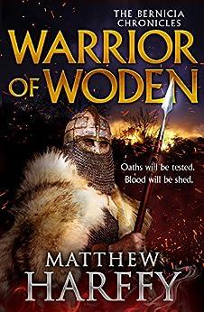 Warrior of Woden (The Bernicia Chronicles) by [Harffy, Matthew]