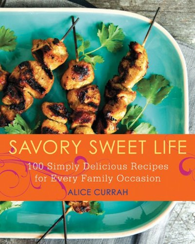 Savory Sweet Life: 100 Simply Delicious Recipes for Every Family Occasion cover