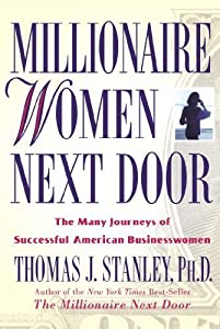 Millionaire Women Next Door: The Many Journeys of Successful American Businesswomen by Thomas J. Stanley (2004-05-01)