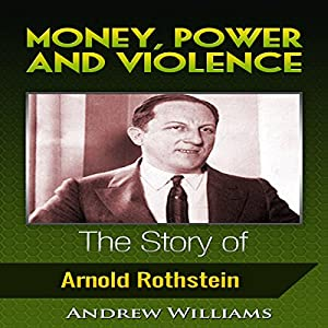 Money, Power and Violence: The Story of Arnold Rothstein Audiobook