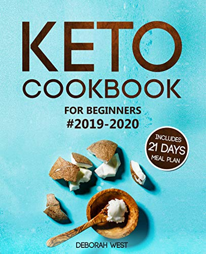Keto Cookbook for Beginners #2019-2020: Keto Cookbook with 21 Days Keto Meal Plan: Lose Up to 20 Pounds in 3 Weeks with the Ketogenic Diet (Keto Books and Ketogenic Diet 1) by Deborah West