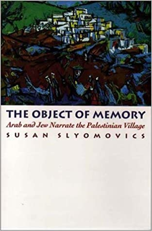 Book The Object of Memory: Arab and Jew Narrate the Palestinian Village 1St edition by Slyomovics, Susan (1998)