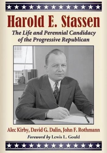 Harold E. Stassen: The Life and Perennial Candidacy of the Progressive Republican