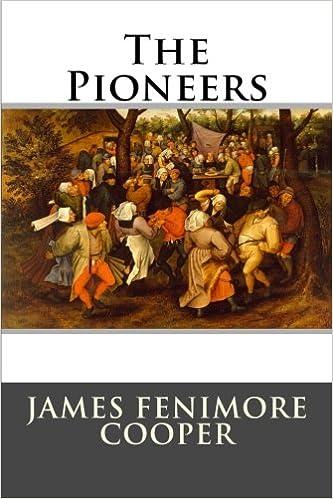 The Pioneers James Fenimore Cooper 9781514812242 Amazon Books