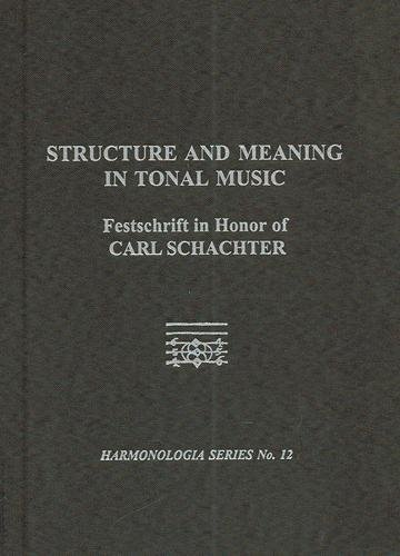 Structure And Meaning in Tonal Music: A Festschrift for Carl Schachter (HARMONOLOGIA)