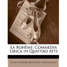 La Boheme: Commedia Lirica in Quattro Atti