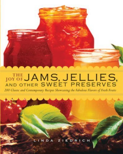 - The Joy of Jams, Jellies, and Other Sweet Preserves: 200 Classic and Contemporary Recipes Showcasing the Fabulous Flavors of Fresh Fruits by Linda Ziedrich (2009-05-17)